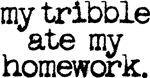 my tribble ate my homework
