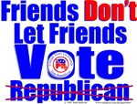 Friends Don't Let Friends Vote Republican 4