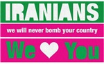 IRANIANS we will never bomb your country
