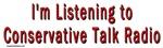 I'm listening to conservative talk radio