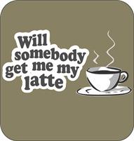 Get me my latte