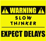 WARNING: Slow Thinker