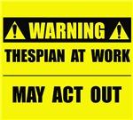 WARNING: Thespian At Work