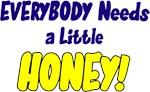 Everybody Needs a Honey!