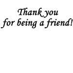 Thank you for being a friend! - Black