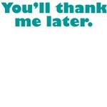 You'll Thank Me