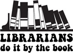 Librarians do it by the book a perfect quote for any librarian.  Whether you are the librarian or you are thinking of your favorite librarian, this Librarians do it by the book is the perfect library gift t-shirt.