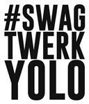 Hashtag Swag Twerk Yolo
