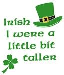 Irish I Were A Little Bit Taller St Patrick's Day