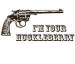 I'm Your Huckleberry Western Gun