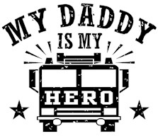 My Daddy Is My Hero Firefighter