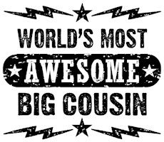 Awesome Big Cousin