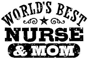 World's Best Nurse and Mom