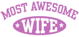 Most Awesome Wife t-shirt