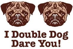 I Double Dog Dare You Pug t-shirt