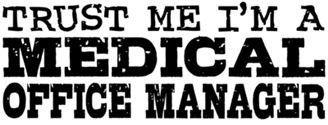 Trust Me I'm A Medical Office Manager t-shirts