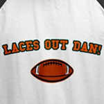 Laces Out Dan!