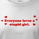 Everyone Loves A Stupid Girl