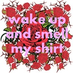 Wake Up And Smell My Shirt