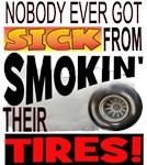 Sick from smokin Tires
