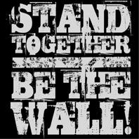 Stand Together, Be The Wall!