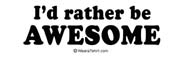 I'd rather be Awesome