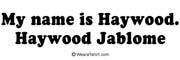 My name is Haywood Jablome