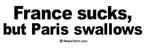 france sucks but paris swallows