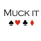 Muck it