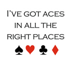 I've got aces in all the right places