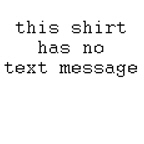 this shirt has no text message