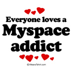 Everyone loves a Myspace addict