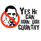 Yes he can ruin our country / Anti-Obama