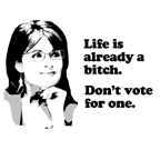 ANTI-PALIN: Life is already a bitch. Don't vote fo