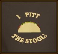 Tacos: Pity The Stool