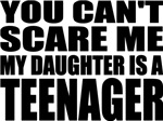 You Can't Scare Me, My Daughter Is A Teenager