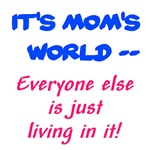 It's Mom's World! Mother's Day Gift