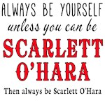 Be Yourself Unless You can be Scarlett
