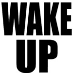 Wake Up! Wake Up and Change the World!
