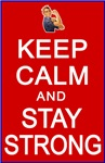 KEEP CALM and STAY STRONG