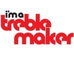 I'm a treble maker 1