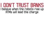 I don't trust banks