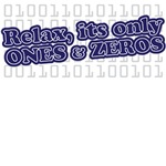 relax its only ones and zeros