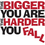 The bigger you are