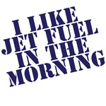 I like jet fuel in the mornings
