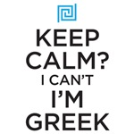 Keep Calm? I Can't I'm Greek