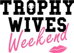 Trophy Wives Weekend