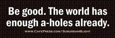 Be Good A-Hole