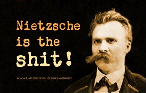Nietzsche Is The Shit!