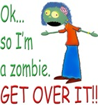 Ok, so Im a zombie.  GET OVER IT!! (Girl)